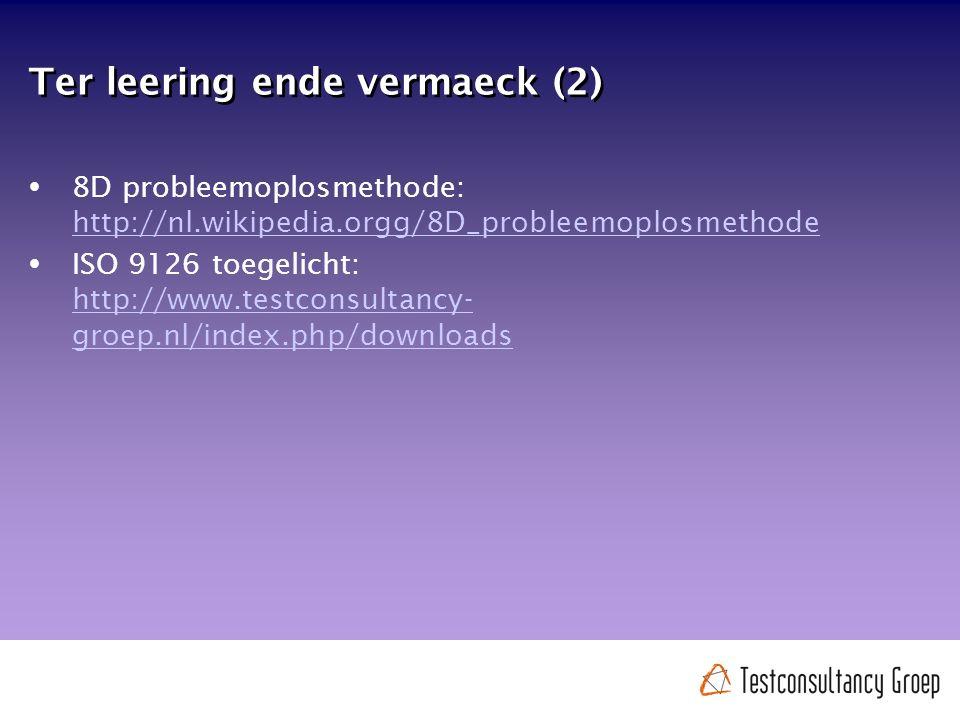 Ter leering ende vermaeck (2)  8D probleemoplosmethode: http://nl.wikipedia.orgg/8D_probleemoplosmethode http://nl.wikipedia.orgg/8D_probleemoplosmethode  ISO 9126 toegelicht: http://www.testconsultancy- groep.nl/index.php/downloads http://www.testconsultancy- groep.nl/index.php/downloads