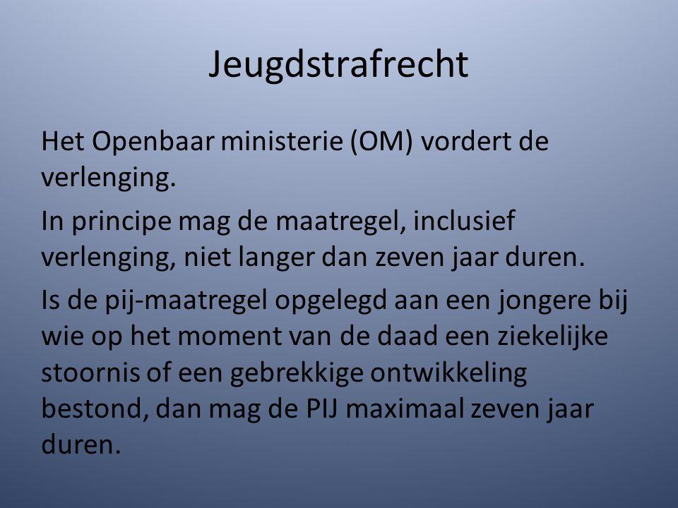 Jeugdstrafrecht Het Openbaar ministerie (OM) vordert de verlenging.