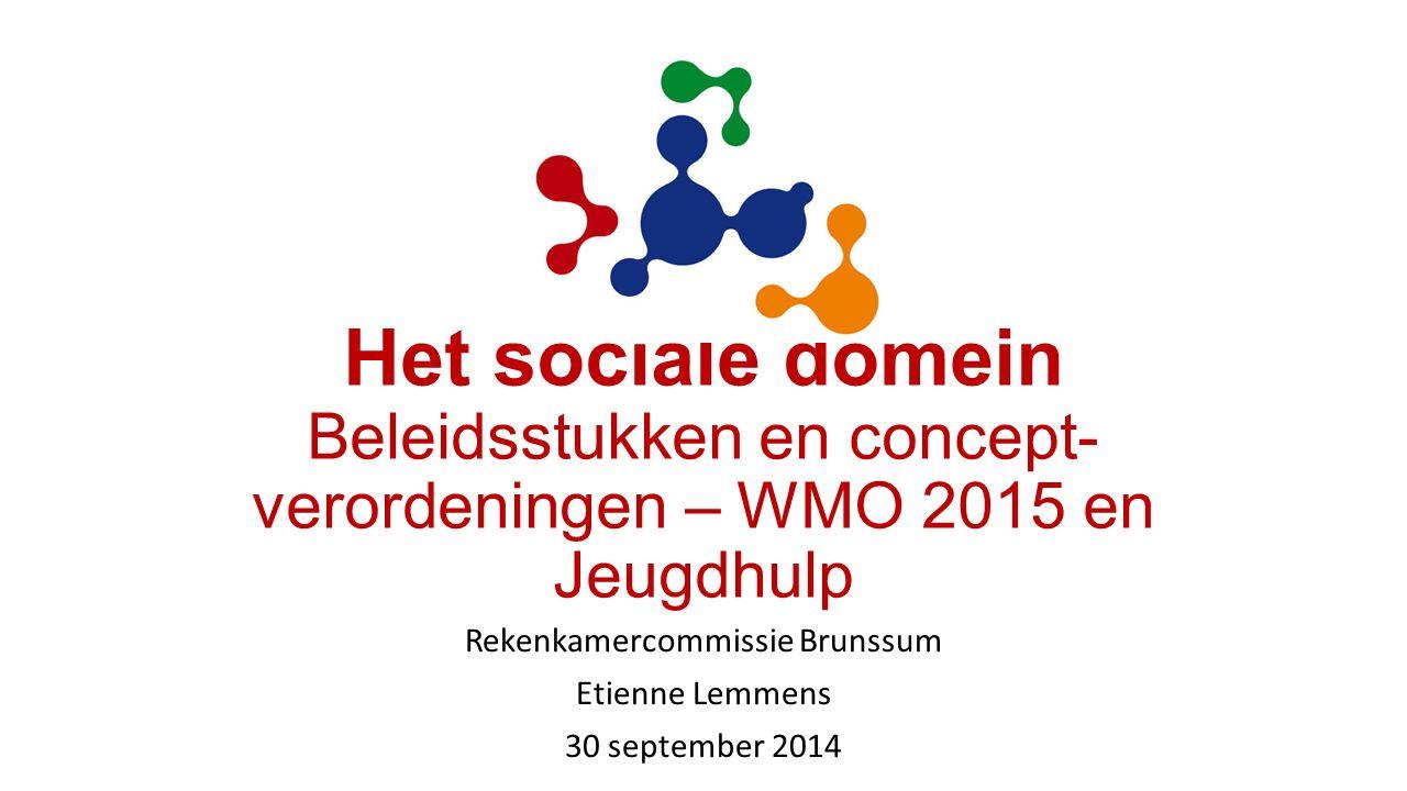 Het sociale domein Beleidsstukken en concept- verordeningen – WMO 2015 en Jeugdhulp Rekenkamercommissie Brunssum Etienne Lemmens 30 september 2014