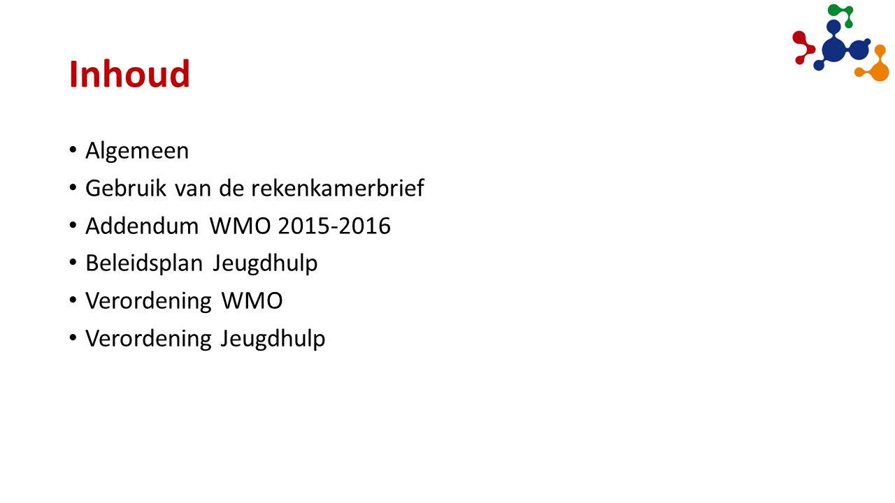 Inhoud Algemeen Gebruik van de rekenkamerbrief Addendum WMO 2015-2016 Beleidsplan Jeugdhulp Verordening WMO Verordening Jeugdhulp