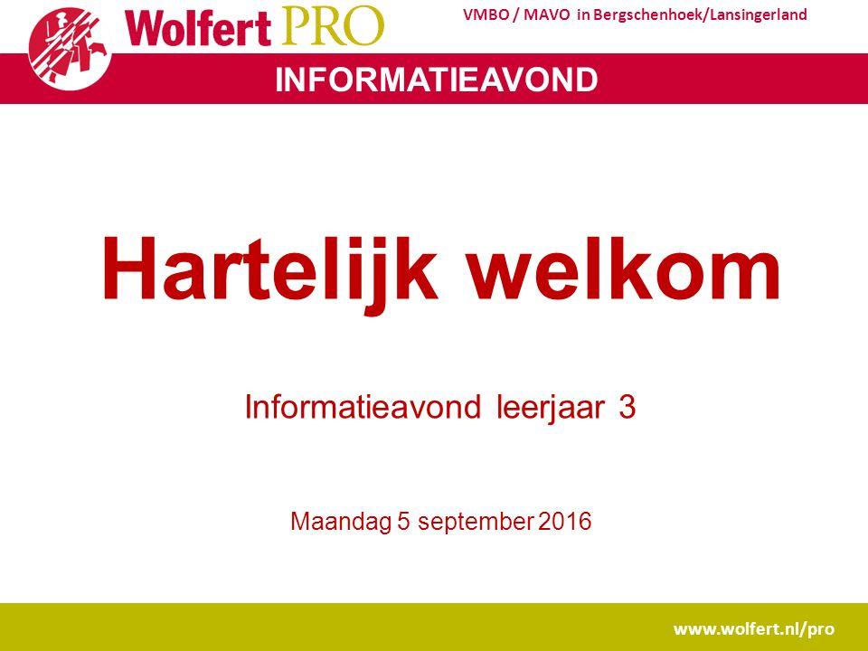 INFORMATIEAVOND www.wolfert.nl/pro VMBO / MAVO in Bergschenhoek/Lansingerland Hartelijk welkom Informatieavond leerjaar 3 Maandag 5 september 2016