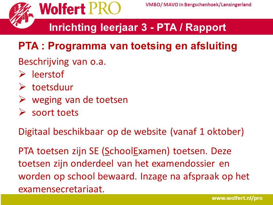 www.wolfert.nl/pro VMBO/ MAVO in Bergschenhoek/Lansingerland Inrichting leerjaar 3 - PTA / Rapport PTA : Programma van toetsing en afsluiting Beschrij