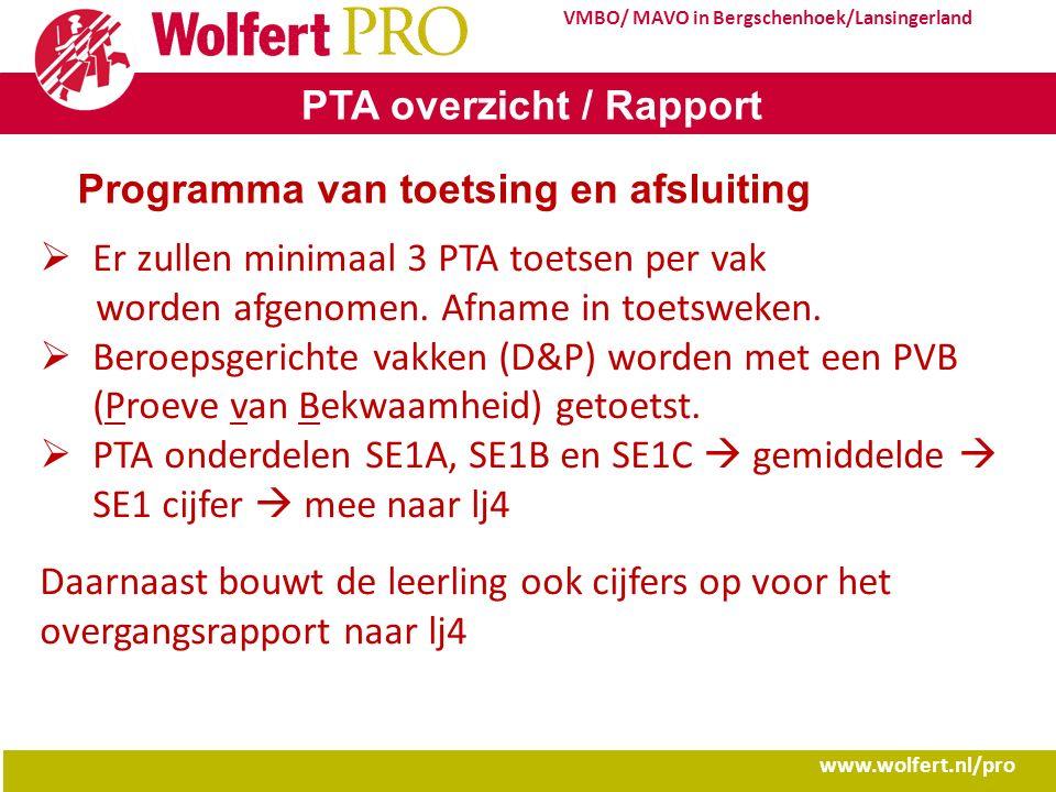 www.wolfert.nl/pro VMBO/ MAVO in Bergschenhoek/Lansingerland PTA overzicht / Rapport Programma van toetsing en afsluiting  Er zullen minimaal 3 PTA t
