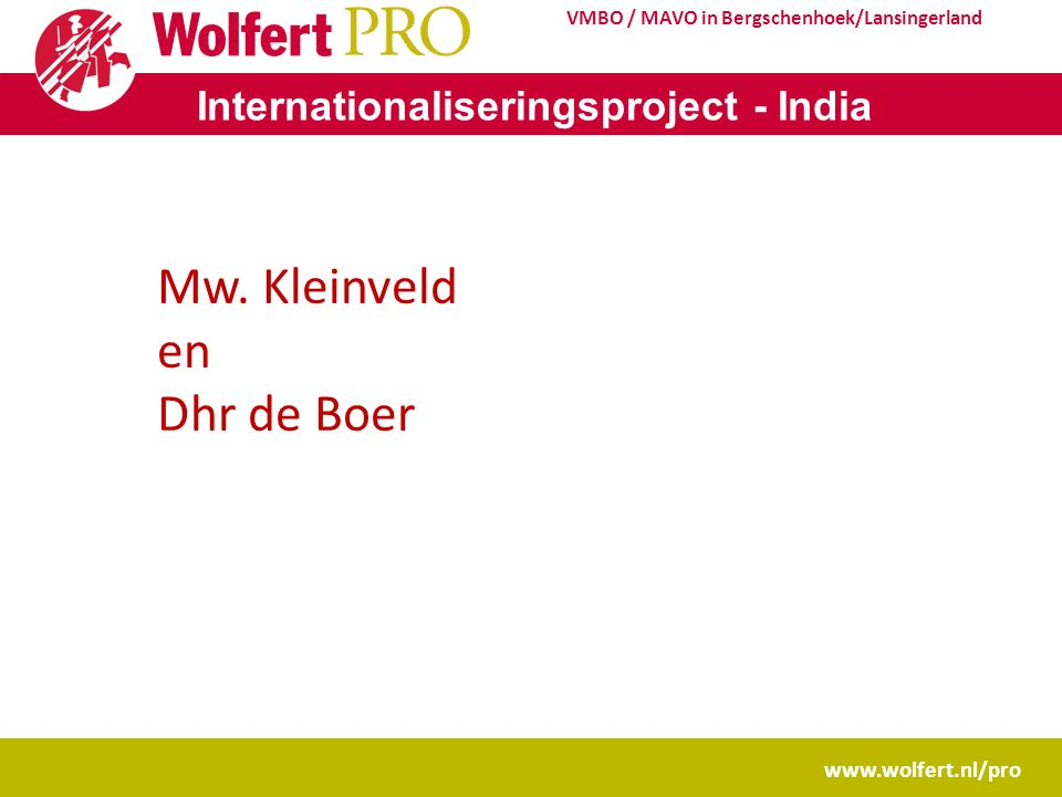 www.wolfert.nl/pro VMBO / MAVO in Bergschenhoek/Lansingerland Internationaliseringsproject - India Mw.