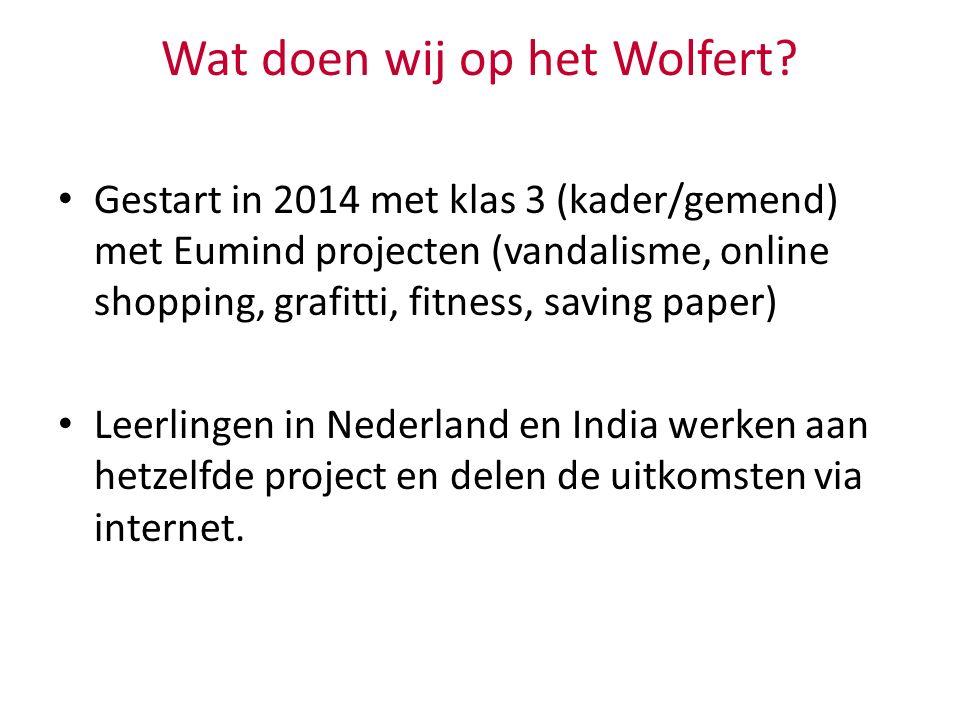 Wat doen wij op het Wolfert? Gestart in 2014 met klas 3 (kader/gemend) met Eumind projecten (vandalisme, online shopping, grafitti, fitness, saving pa