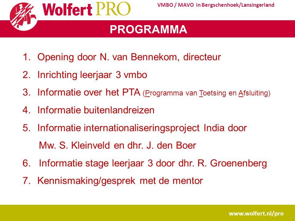 www.wolfert.nl/pro VMBO / MAVO in Bergschenhoek/Lansingerland PROGRAMMA 1.Opening door N. van Bennekom, directeur 2.Inrichting leerjaar 3 vmbo 3.Infor