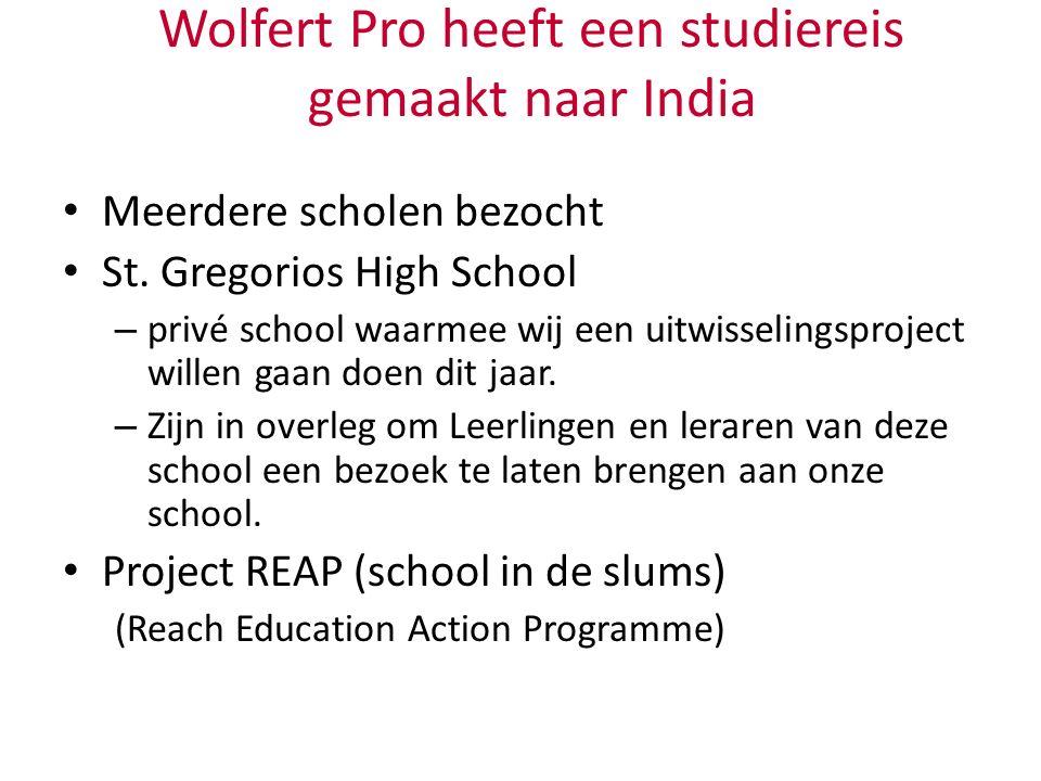 Wolfert Pro heeft een studiereis gemaakt naar India Meerdere scholen bezocht St. Gregorios High School – privé school waarmee wij een uitwisselingspro