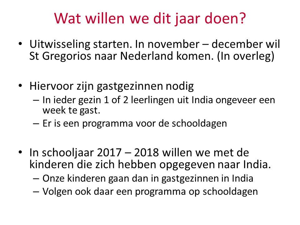 Wat willen we dit jaar doen? Uitwisseling starten. In november – december wil St Gregorios naar Nederland komen. (In overleg) Hiervoor zijn gastgezinn
