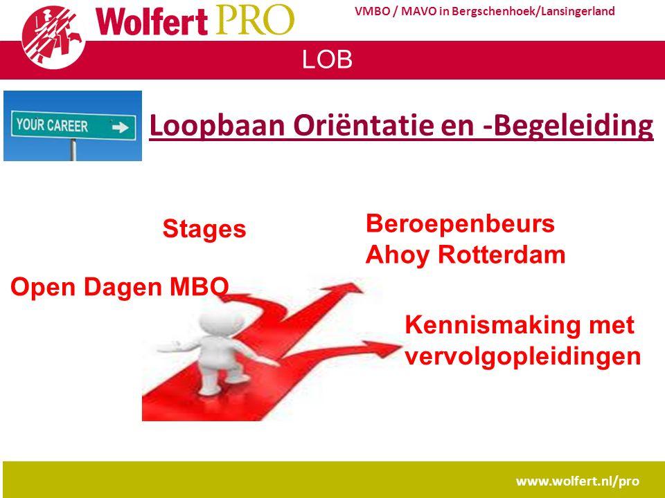 LOB www.wolfert.nl/pro VMBO / MAVO in Bergschenhoek/Lansingerland Loopbaan Oriëntatie en -Begeleiding Beroepenbeurs Ahoy Rotterdam Stages Open Dagen M