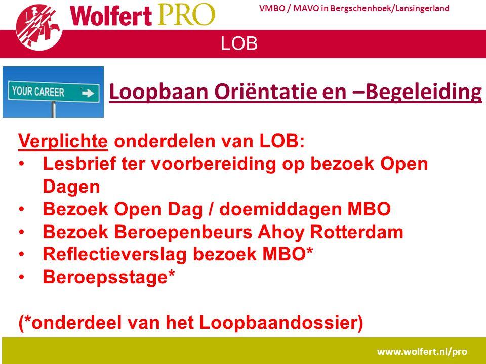 LOB www.wolfert.nl/pro VMBO / MAVO in Bergschenhoek/Lansingerland Loopbaan Oriëntatie en –Begeleiding Verplichte onderdelen van LOB: Lesbrief ter voor