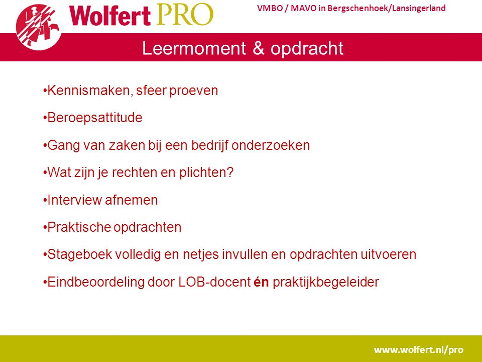 www.wolfert.nl/pro VMBO / MAVO in Bergschenhoek/Lansingerland Leermoment & opdracht Kennismaken, sfeer proeven Beroepsattitude Gang van zaken bij een
