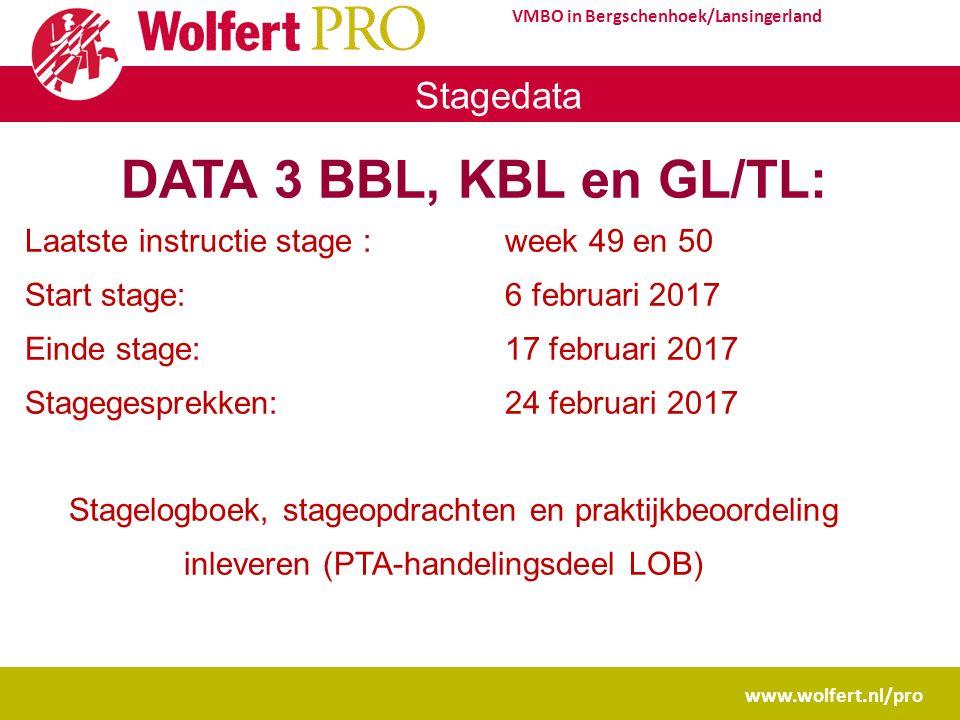 www.wolfert.nl/pro VMBO in Bergschenhoek/Lansingerland Stagedata DATA 3 BBL, KBL en GL/TL: Laatste instructie stage :week 49 en 50 Start stage: 6 febr