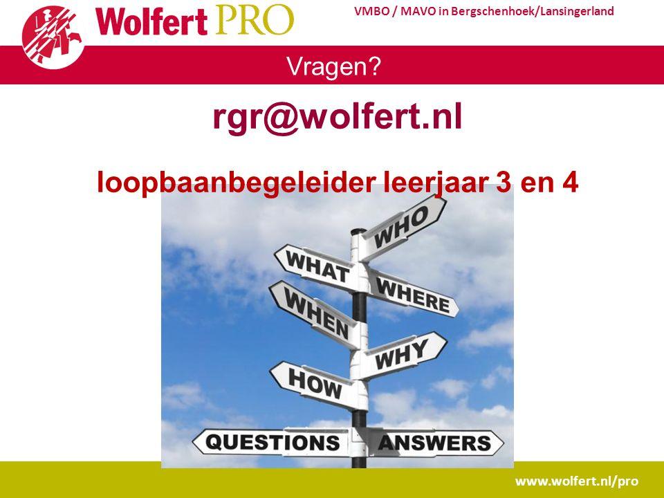 www.wolfert.nl/pro VMBO / MAVO in Bergschenhoek/Lansingerland Vragen? rgr@wolfert.nl loopbaanbegeleider leerjaar 3 en 4