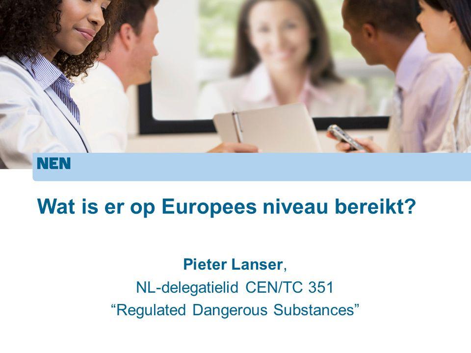 "Wat is er op Europees niveau bereikt? Pieter Lanser, NL-delegatielid CEN/TC 351 ""Regulated Dangerous Substances"""
