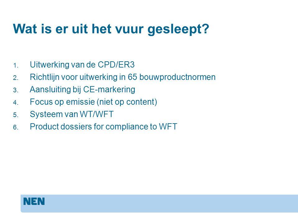 Wat is er uit het vuur gesleept? 1. Uitwerking van de CPD/ER3 2. Richtlijn voor uitwerking in 65 bouwproductnormen 3. Aansluiting bij CE-markering 4.