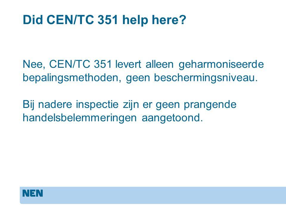 Nee, CEN/TC 351 levert alleen geharmoniseerde bepalingsmethoden, geen beschermingsniveau. Bij nadere inspectie zijn er geen prangende handelsbelemmeri
