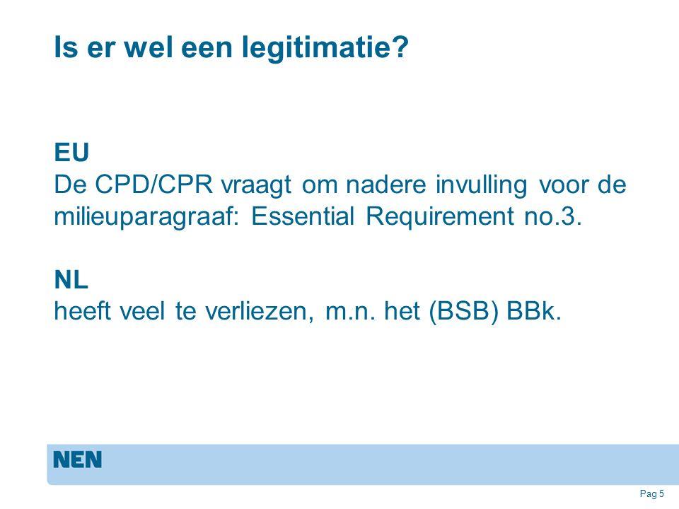 Is er wel een legitimatie? EU De CPD/CPR vraagt om nadere invulling voor de milieuparagraaf: Essential Requirement no.3. NL heeft veel te verliezen, m