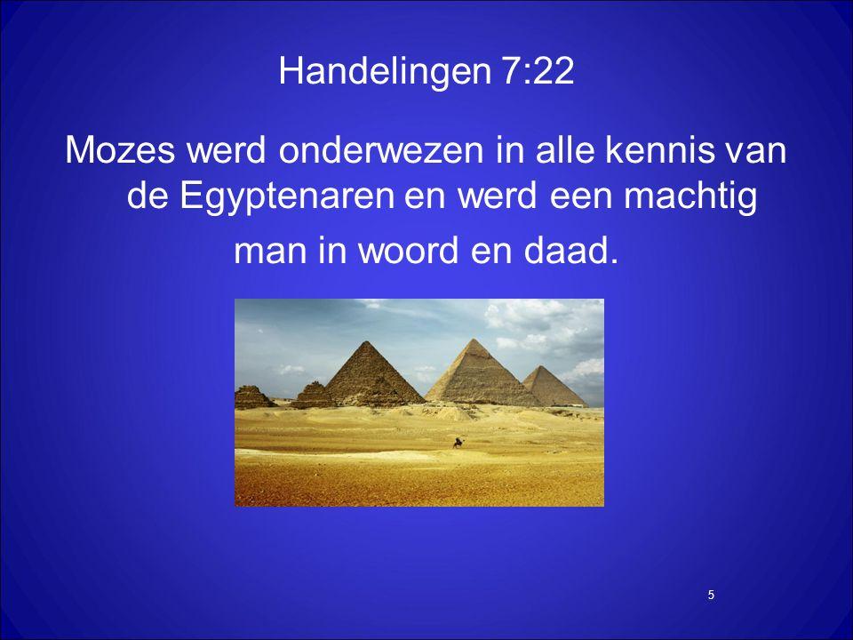 5 Handelingen 7:22 Mozes werd onderwezen in alle kennis van de Egyptenaren en werd een machtig man in woord en daad.