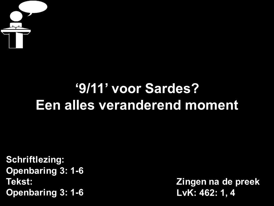 Schriftlezing: Openbaring 3: 1-6 Tekst: Openbaring 3: 1-6 '9/11' voor Sardes.