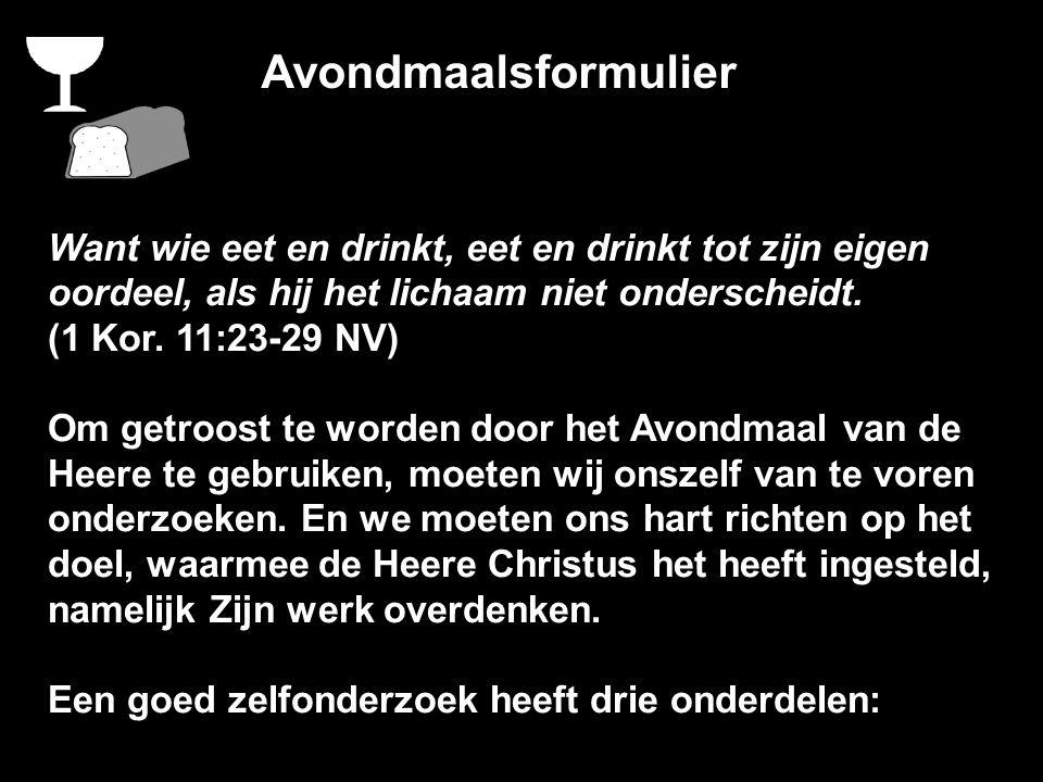 Avondmaalsformulier Want wie eet en drinkt, eet en drinkt tot zijn eigen oordeel, als hij het lichaam niet onderscheidt.