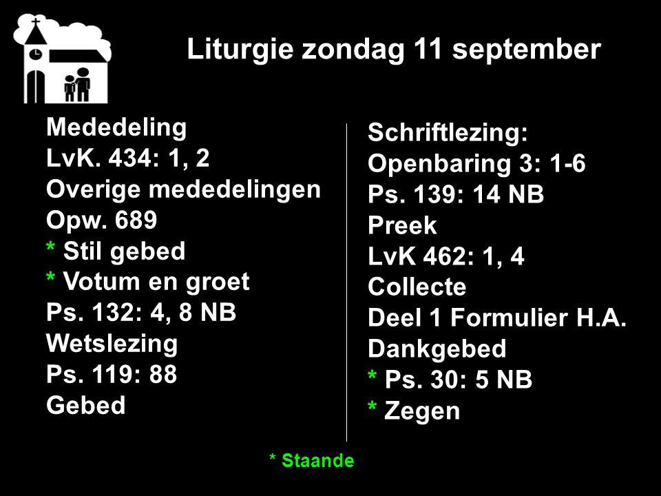 Liturgie zondag 11 september Mededeling LvK. 434: 1, 2 Overige mededelingen Opw.