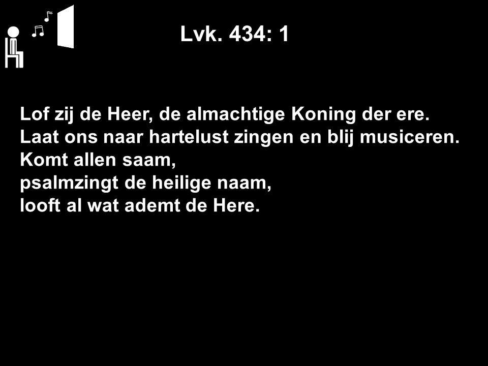 Lvk. 434: 1 Lof zij de Heer, de almachtige Koning der ere.