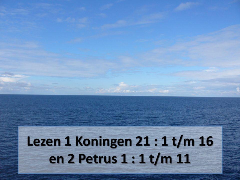 Lezen 1 Koningen 21 : 1 t/m 16 en 2 Petrus 1 : 1 t/m 11