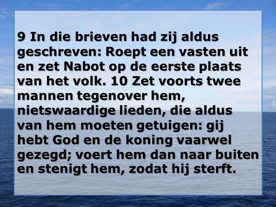 9 In die brieven had zij aldus geschreven: Roept een vasten uit en zet Nabot op de eerste plaats van het volk.