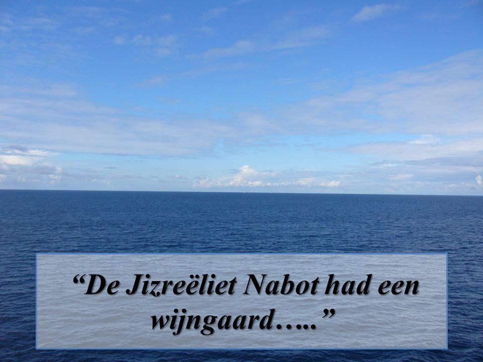 De Jizreëliet Nabot had een wijngaard….. De Jizreëliet Nabot had een wijngaard…..