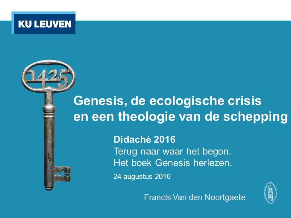 Genesis, de ecologische crisis en een theologie van de schepping Didachè 2016 Terug naar waar het begon.