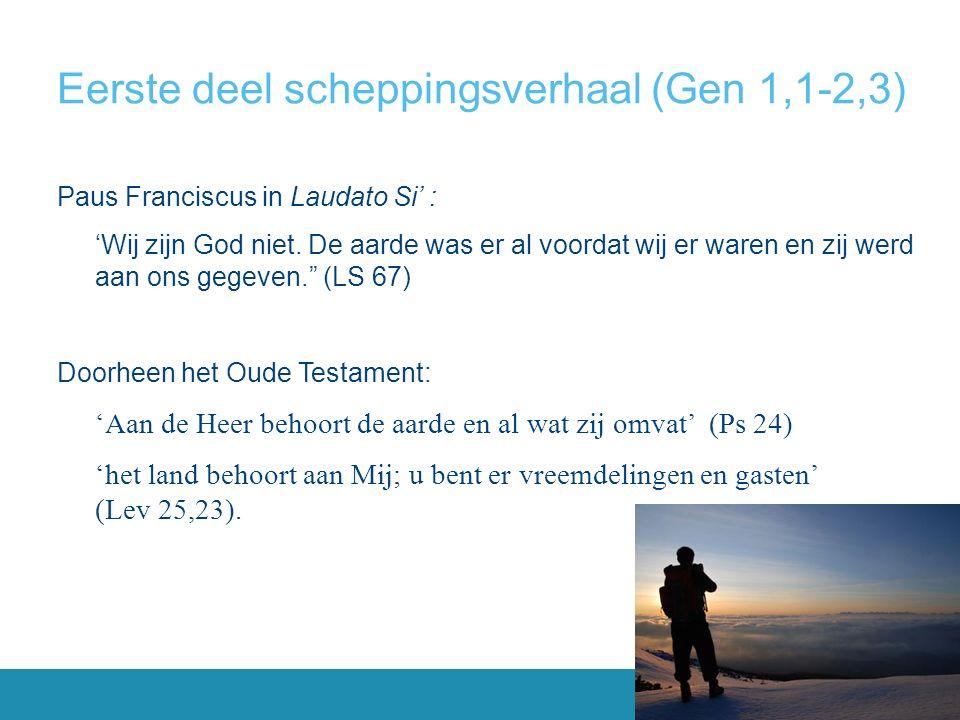 Eerste deel scheppingsverhaal (Gen 1,1-2,3) Paus Franciscus in Laudato Si' : 'Wij zijn God niet.