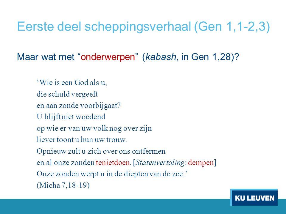 Eerste deel scheppingsverhaal (Gen 1,1-2,3) Maar wat met onderwerpen (kabash, in Gen 1,28).