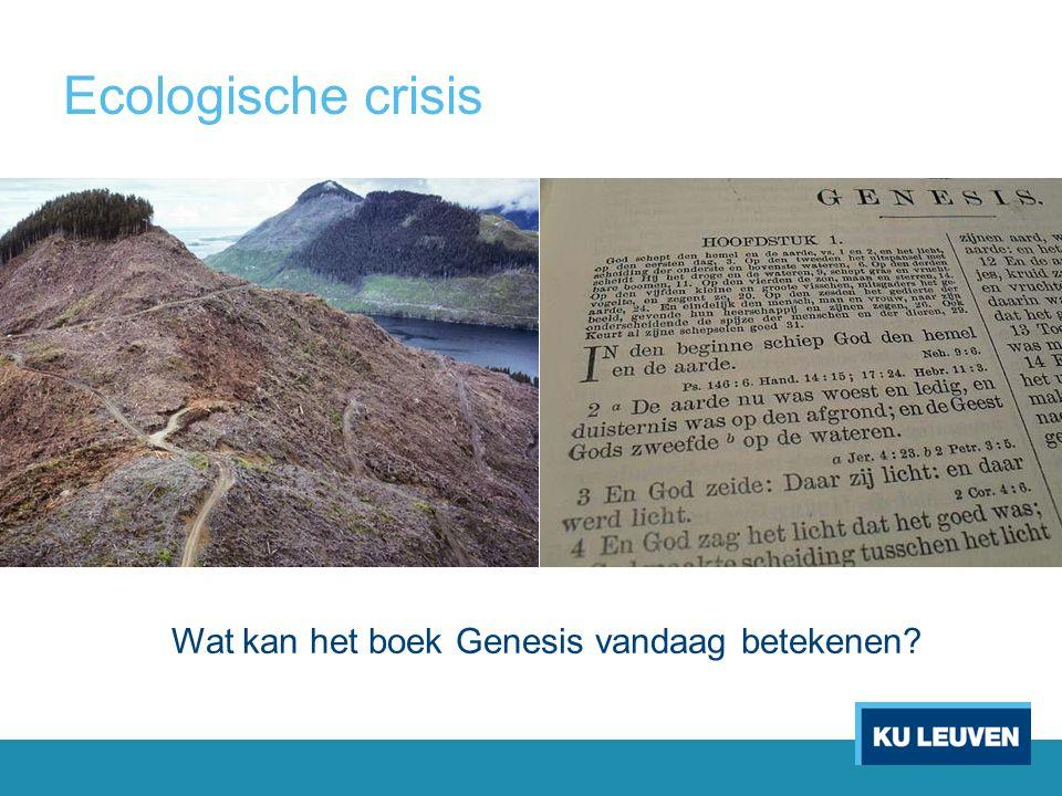 Ecologische crisis Wat kan het boek Genesis vandaag betekenen?