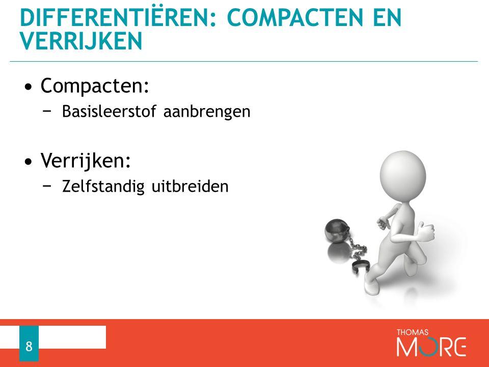 Compacten: − Basisleerstof aanbrengen Verrijken: − Zelfstandig uitbreiden DIFFERENTIËREN: COMPACTEN EN VERRIJKEN 8