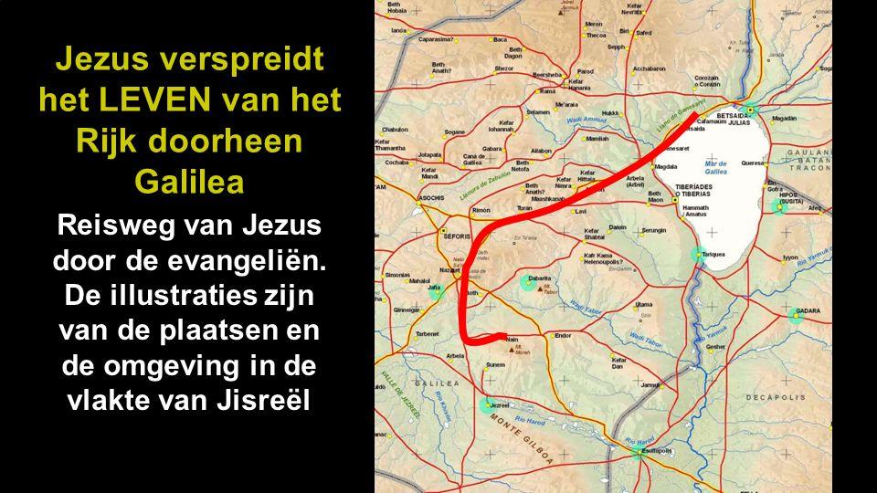 Jezus verspreidt het LEVEN van het Rijk doorheen Galilea Reisweg van Jezus door de evangeliën.