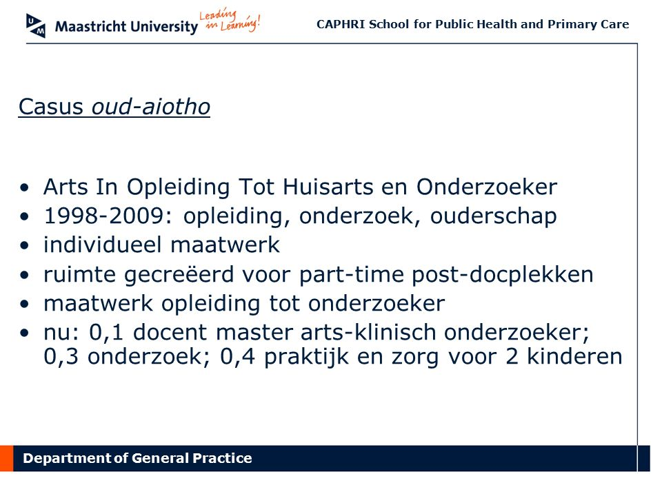 Department of General Practice CAPHRI School for Public Health and Primary Care Casus oud-aiotho Arts In Opleiding Tot Huisarts en Onderzoeker 1998-20