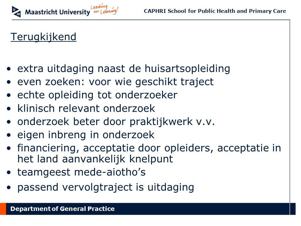 Department of General Practice CAPHRI School for Public Health and Primary Care Terugkijkend extra uitdaging naast de huisartsopleiding even zoeken: v