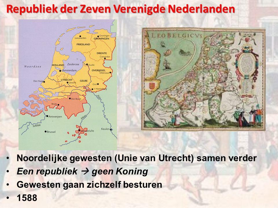 Republiek der Zeven Verenigde Nederlanden Noordelijke gewesten (Unie van Utrecht) samen verder Een republiek  geen Koning Gewesten gaan zichzelf besturen 1588