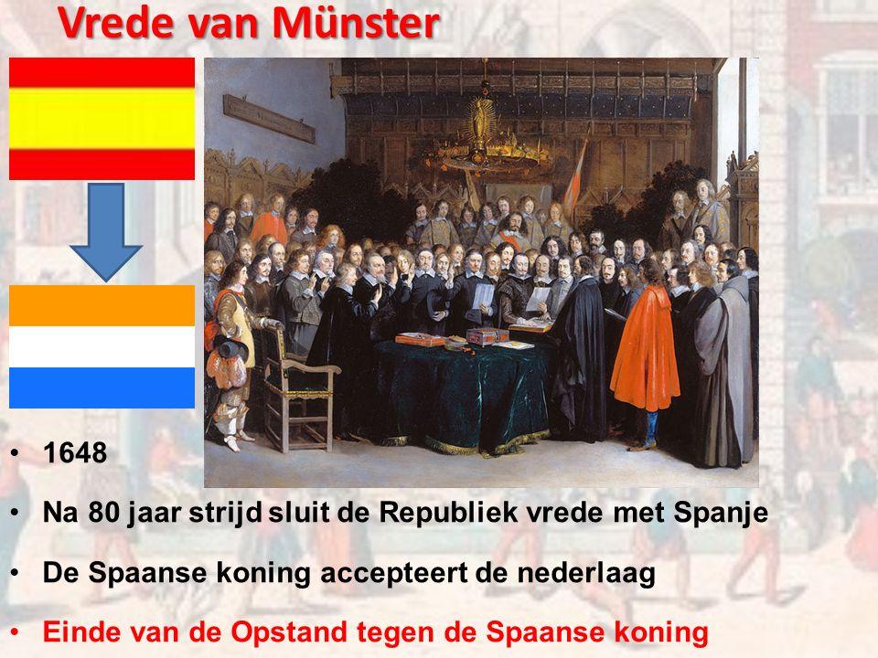Vrede van Münster 1648 Na 80 jaar strijd sluit de Republiek vrede met Spanje De Spaanse koning accepteert de nederlaag Einde van de Opstand tegen de Spaanse koning