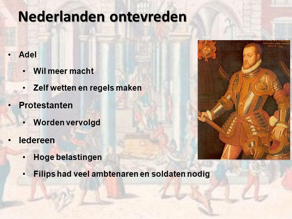 Nederlanden ontevreden Adel Wil meer macht Zelf wetten en regels maken Protestanten Worden vervolgd Iedereen Hoge belastingen Filips had veel ambtenaren en soldaten nodig