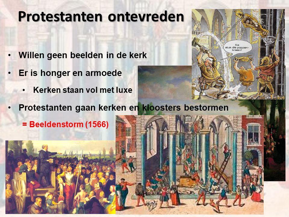 Protestanten ontevreden Willen geen beelden in de kerk Er is honger en armoede Kerken staan vol met luxe Protestanten gaan kerken en kloosters bestormen = Beeldenstorm (1566)