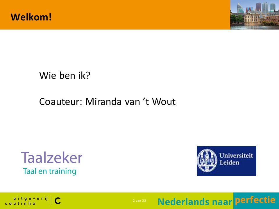 3 van 22 Doel In deze workshop leer je: welke academische vaardigheden er in het boek Nederlands naar perfectie aan bod komen; hoe cursisten met deze lesmethode hun schrijfvaardigheid trainen.