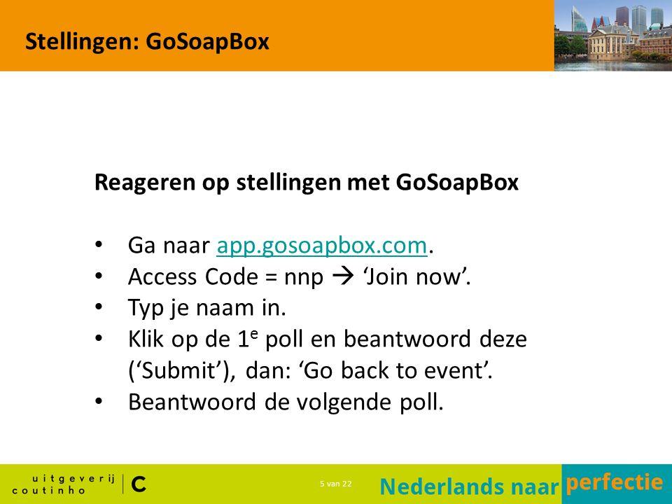 5 van 22 Stellingen: GoSoapBox Reageren op stellingen met GoSoapBox Ga naar app.gosoapbox.com.app.gosoapbox.com Access Code = nnp  'Join now'.