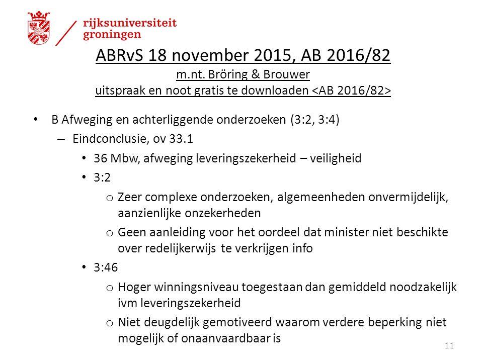 ABRvS 18 november 2015, AB 2016/82 m.nt. Bröring & Brouwer uitspraak en noot gratis te downloaden B Afweging en achterliggende onderzoeken (3:2, 3:4)
