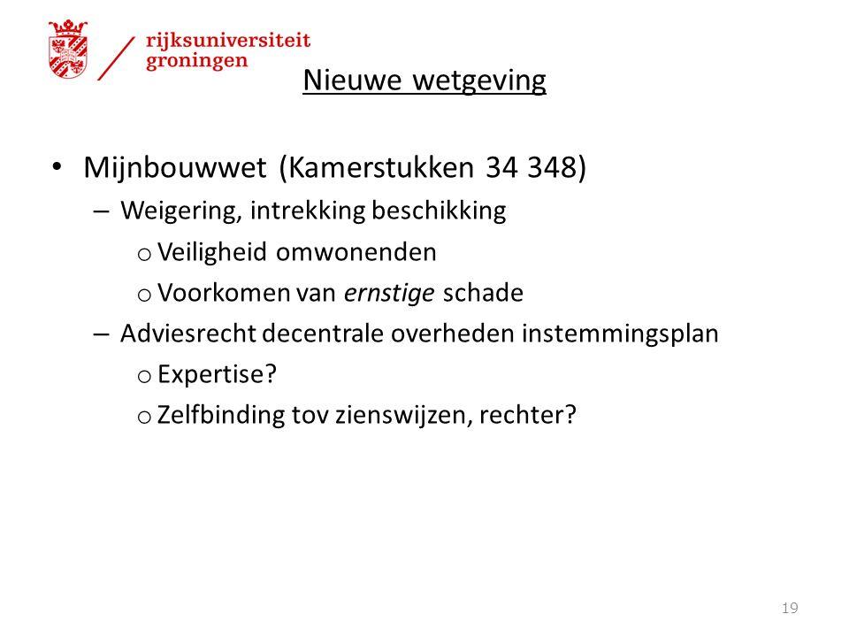 Nieuwe wetgeving Mijnbouwwet (Kamerstukken 34 348) – Weigering, intrekking beschikking o Veiligheid omwonenden o Voorkomen van ernstige schade – Adviesrecht decentrale overheden instemmingsplan o Expertise.
