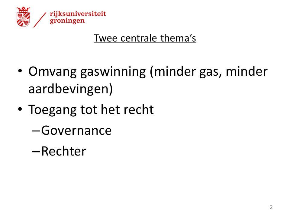 Twee centrale thema's Omvang gaswinning (minder gas, minder aardbevingen) Toegang tot het recht – Governance – Rechter 2