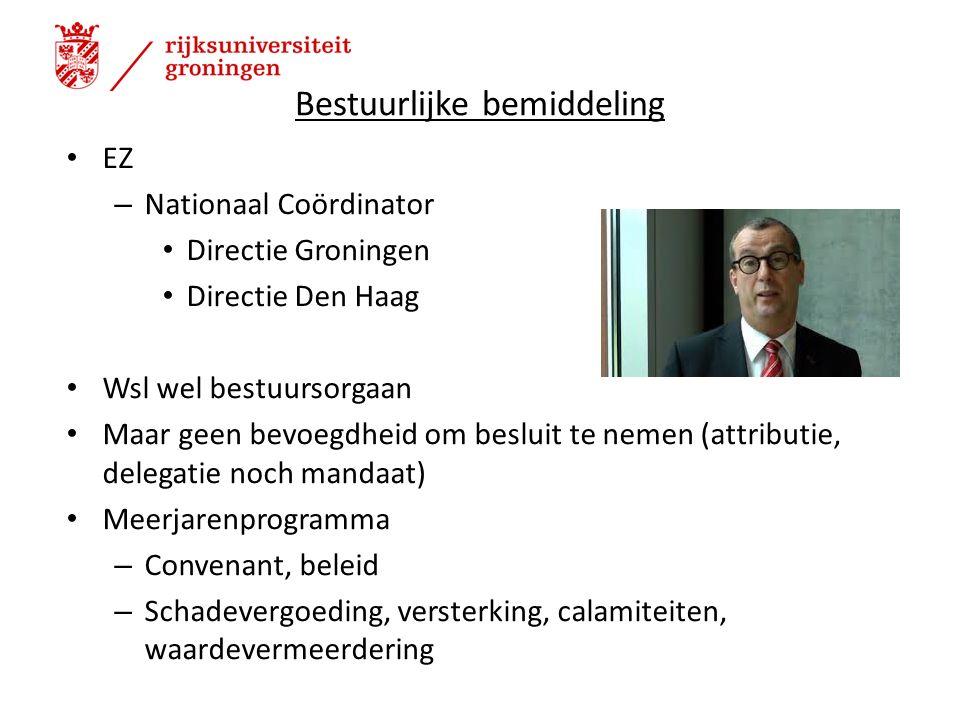 Bestuurlijke bemiddeling EZ – Nationaal Coördinator Directie Groningen Directie Den Haag Wsl wel bestuursorgaan Maar geen bevoegdheid om besluit te nemen (attributie, delegatie noch mandaat) Meerjarenprogramma – Convenant, beleid – Schadevergoeding, versterking, calamiteiten, waardevermeerdering