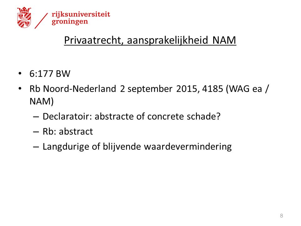 Privaatrecht, aansprakelijkheid NAM 6:177 BW Rb Noord-Nederland 2 september 2015, 4185 (WAG ea / NAM) – Declaratoir: abstracte of concrete schade? – R