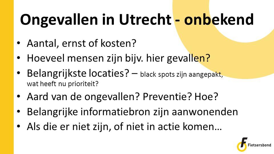 Ongevallen in Utrecht - onbekend Aantal, ernst of kosten? Hoeveel mensen zijn bijv. hier gevallen? Belangrijkste locaties? – black spots zijn aangepak