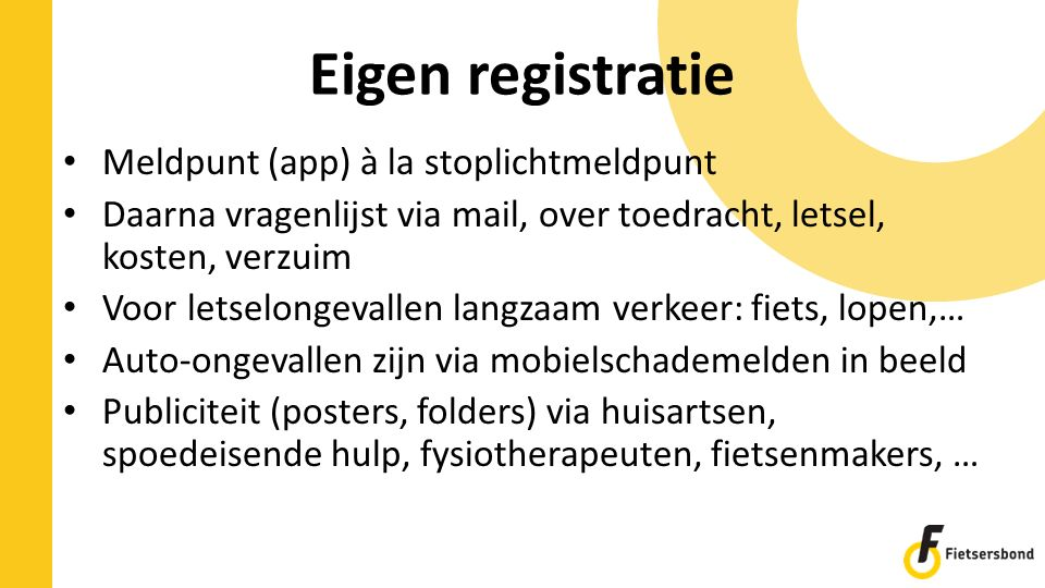 Eigen registratie Meldpunt (app) à la stoplichtmeldpunt Daarna vragenlijst via mail, over toedracht, letsel, kosten, verzuim Voor letselongevallen lan